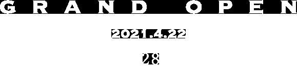GRAND OPEN 2021.4.22
